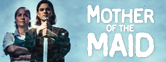 Get Tickets for Mother of the Maid